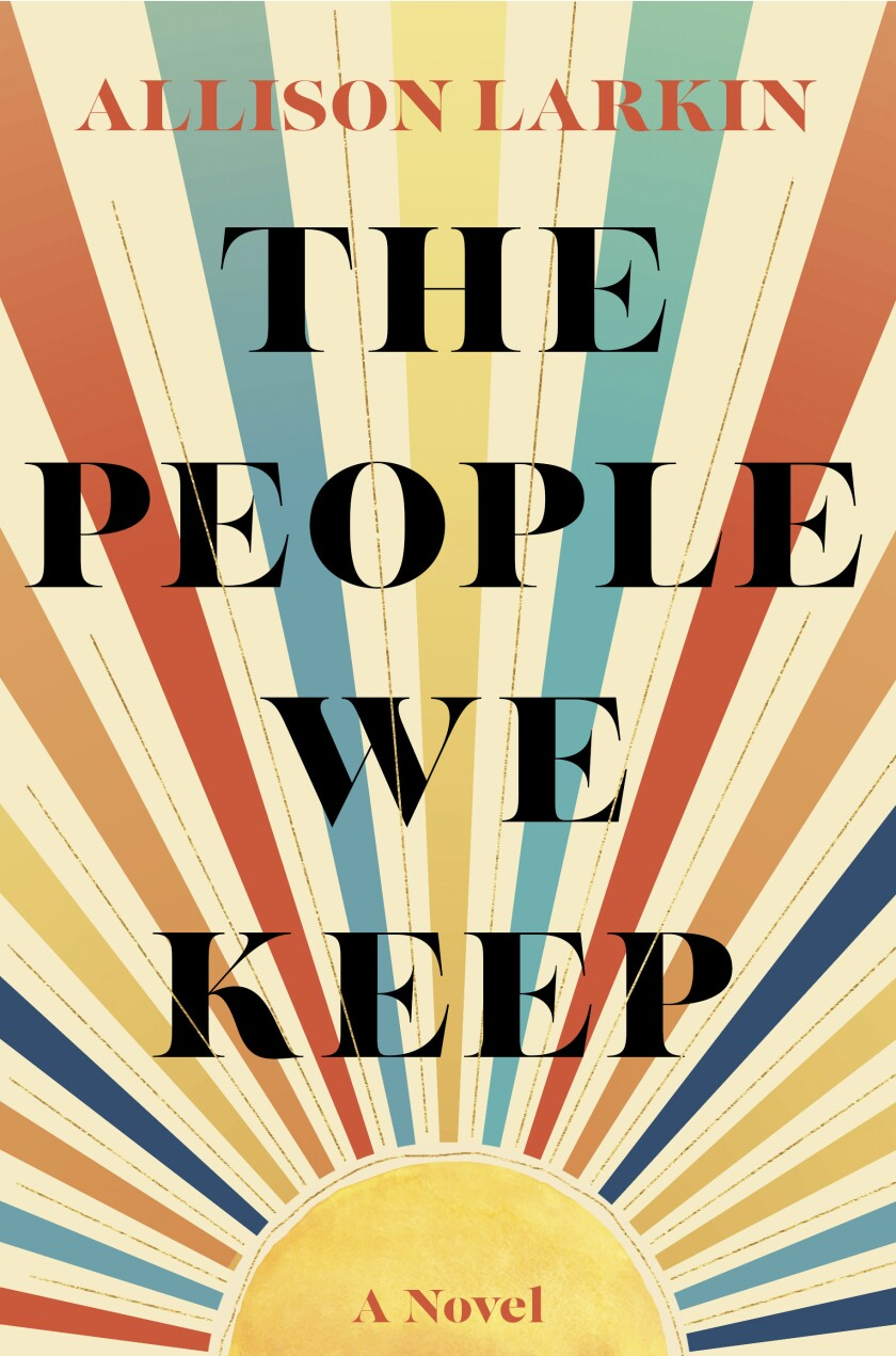 """This cover image released by Gallery Books shows """"The People We Keep"""" by Allison Larkin. (Gallery Books via AP)"""