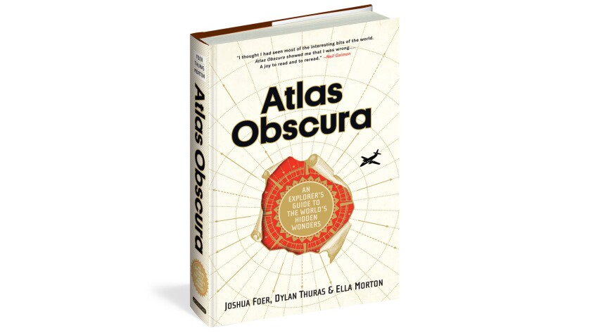 """Atlas Obscura"" by Joshua Foer, Dylan Thuras and Ella Morton"