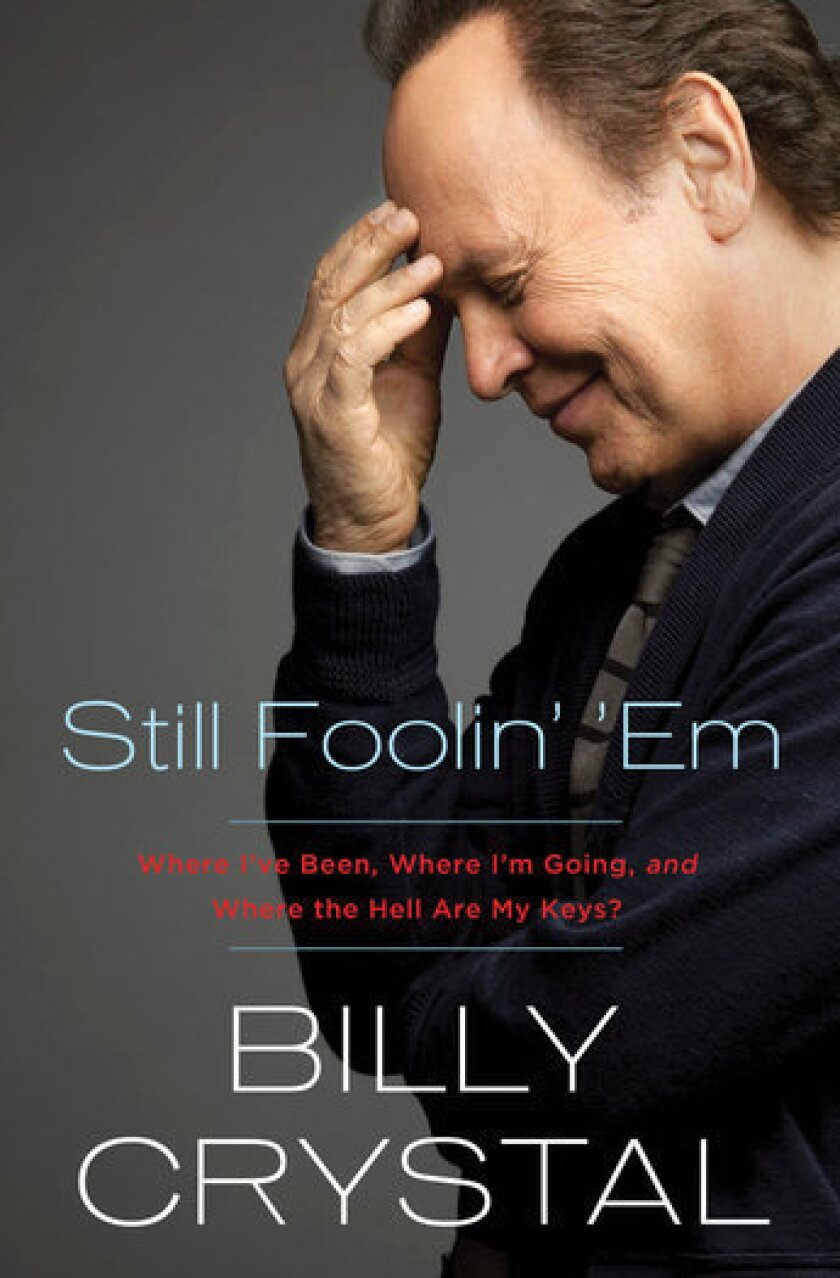 """The cover of """"Still Foolin' 'Em: Where I've Been, Where I'm Going, and Where the Hell Are My Keys?"""" by comedian Billy Crystal."""