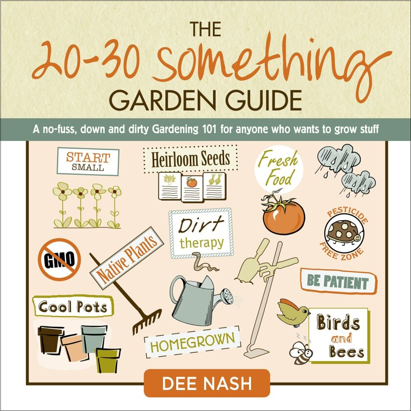 """The 20-30 Something Garden Guide"" by Dee Nash is published by St. Lynn's Press."