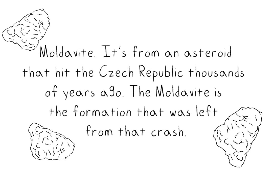 """The words """"Moldavite. It's from an asteroid that hit the Czech Republic thousands of years ago."""""""