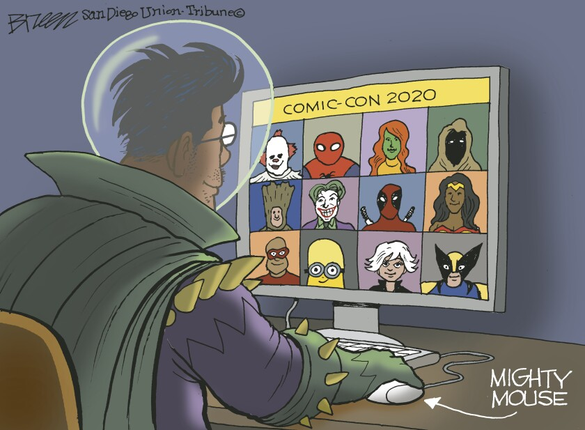 In this cartoon by Steve Breen, a costumed man is on computer, 'Comic-Con 2020', on screen and caption reads 'Mighty Mouse'