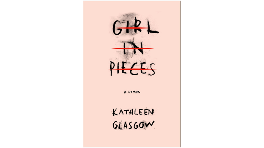 """""""Girl in Pieces"""" by Kathleen Glasgow"""