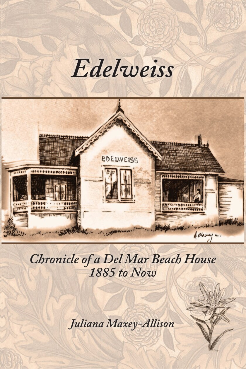 """The cover of """"Edelweiss: Chronicle of a Del Mar Beach House 1885 to Now."""""""