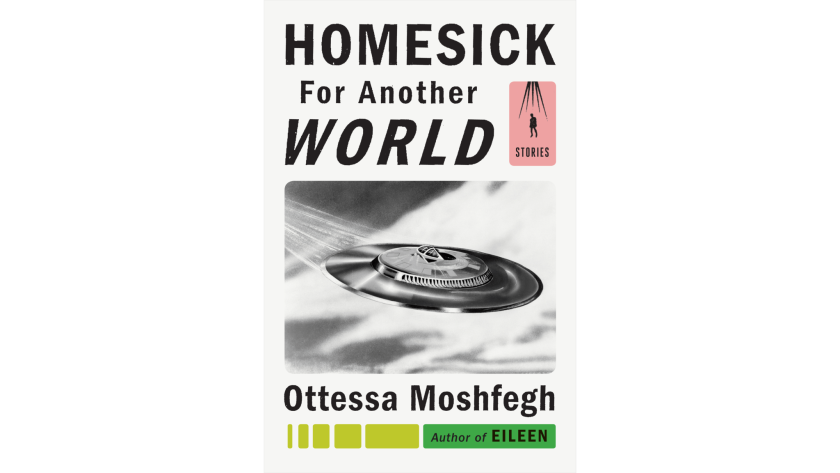 """""""Homesick for Another World"""" by Ottessa Moshfegh"""