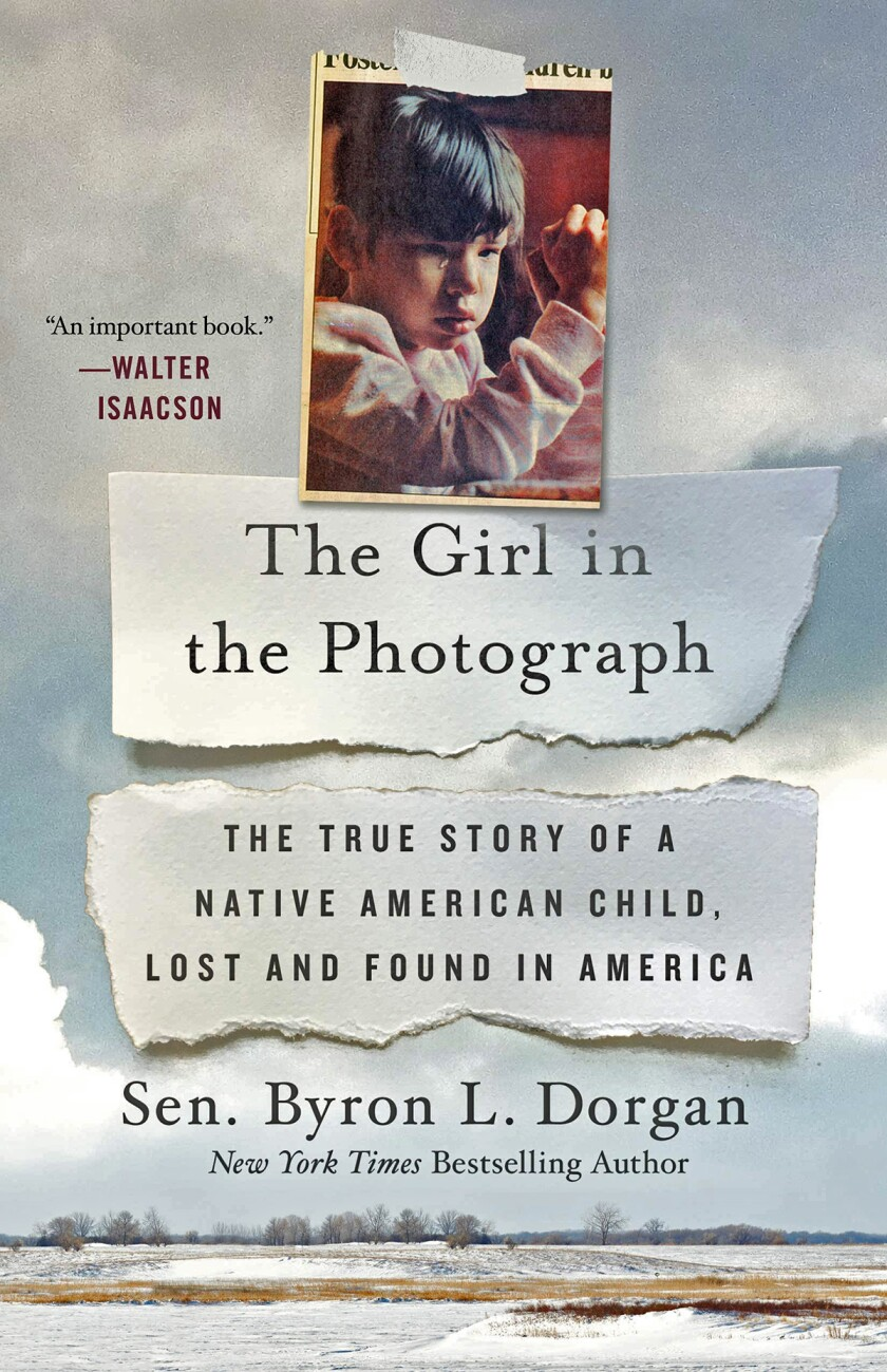 Former U.S. Senator Byron Dorgan's book, 'The Girl in the Photograph: The True Story of a Native American Child, Lost and Found in America,' was published November 2019 by Thomas Dunne Books.