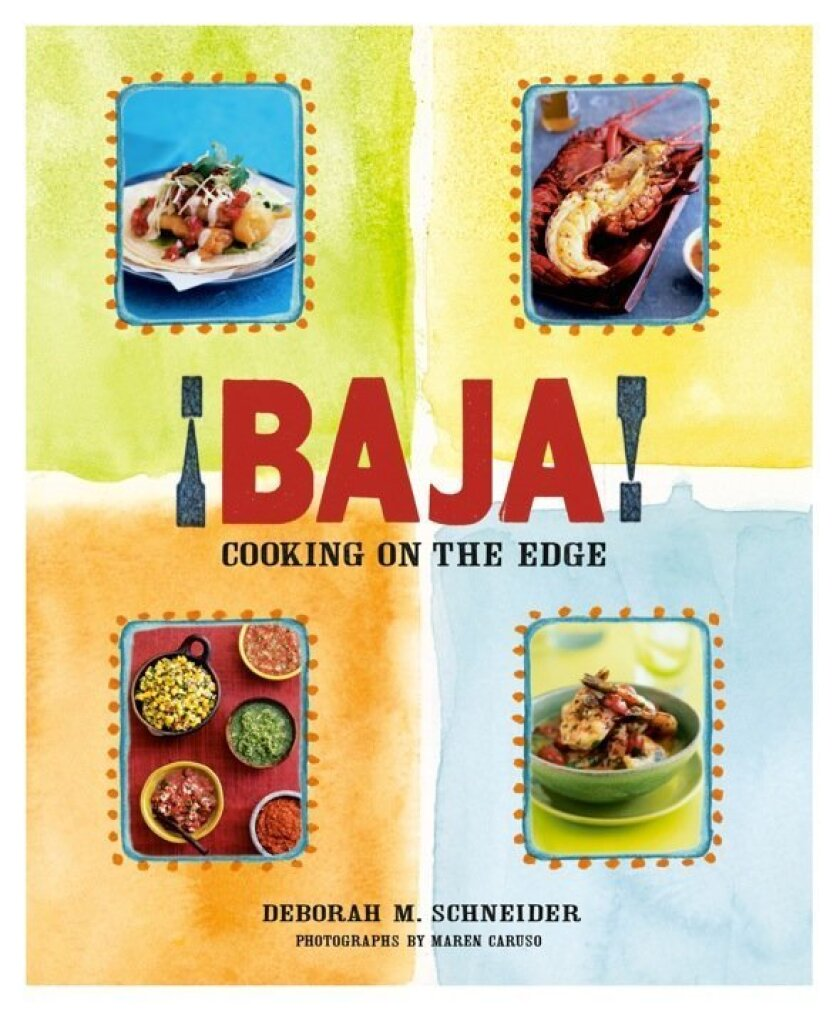 """The new edition of """"Baja! Cooking on the Edge,"""" by Deborah Schneider, published by Chefs Press."""