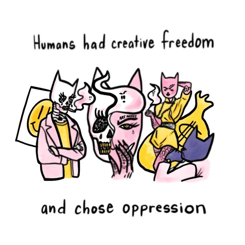 """An illustration with the words """"Humans had creative freedom and chose oppression"""""""