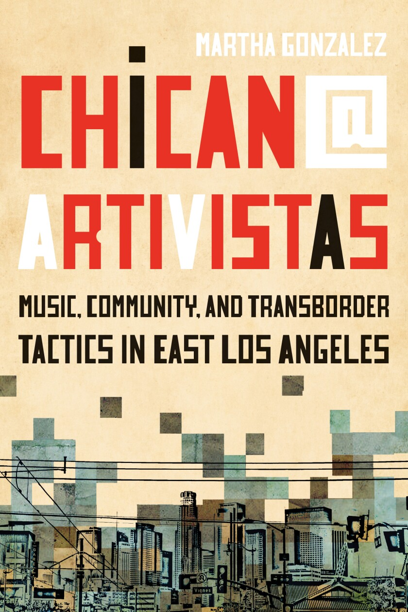 "Cover for Martha Gonzalez's book, ""Chican@ Artivistas: Music, Community, and Transborder Tactics in East Los Angeles"""