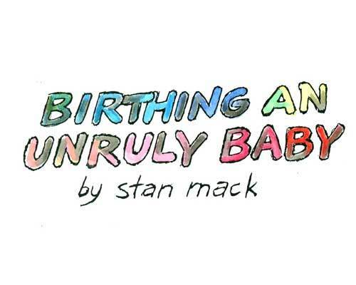 Birthing an Unruly Baby
