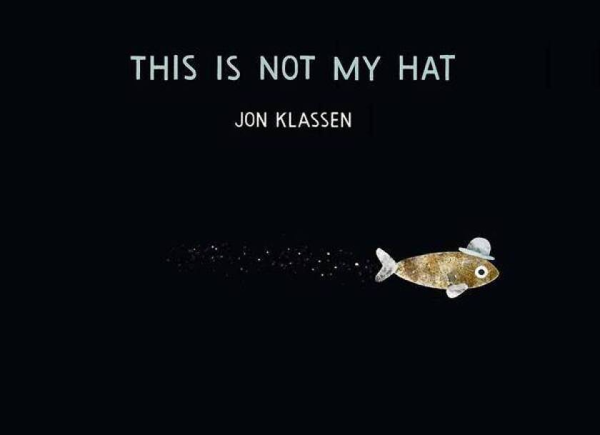 """This Is Not My Hat"" is by Jon Klassen."