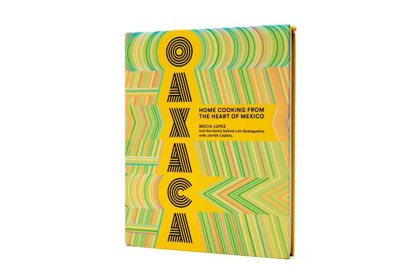 """""""Oaxaca: Home Cooking From the Heart of Mexico"""" by Bricia Lopez"""