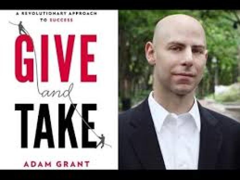 "Adam Grant wrote ""Give and Take"""