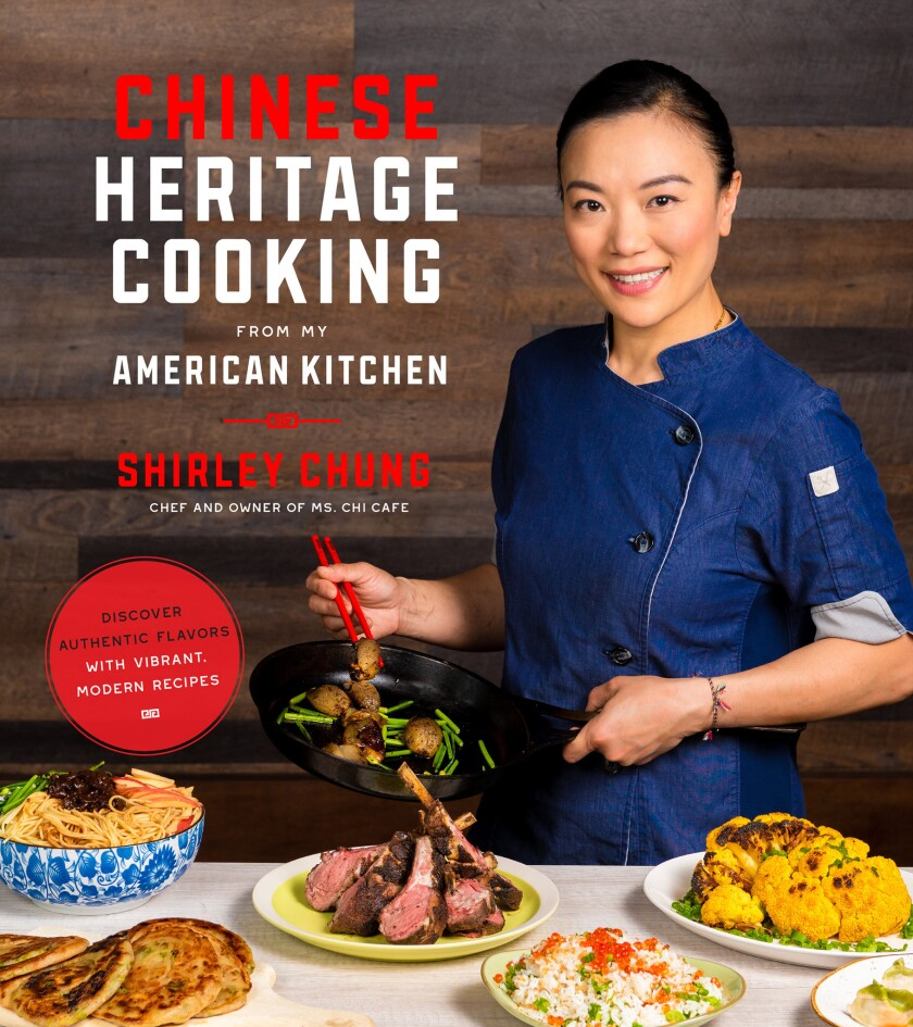 """""""Chinese Heritage Cooking From My American Kitchen,"""" by Shirley Chung (Page Street Publishing, $21.9"""
