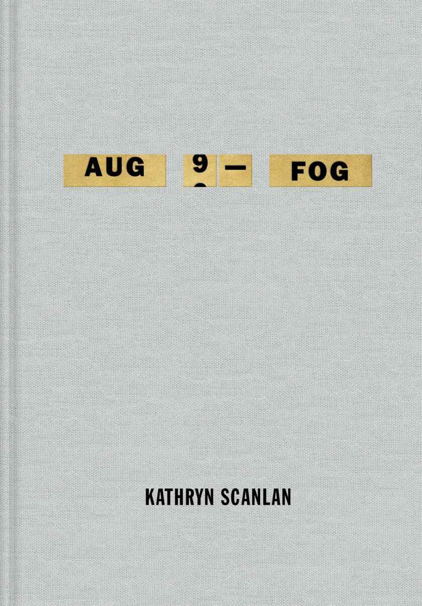 "A book jacket of Kathryn Scanlan's ""Aug 9 - Fog."" Credit: MCD"