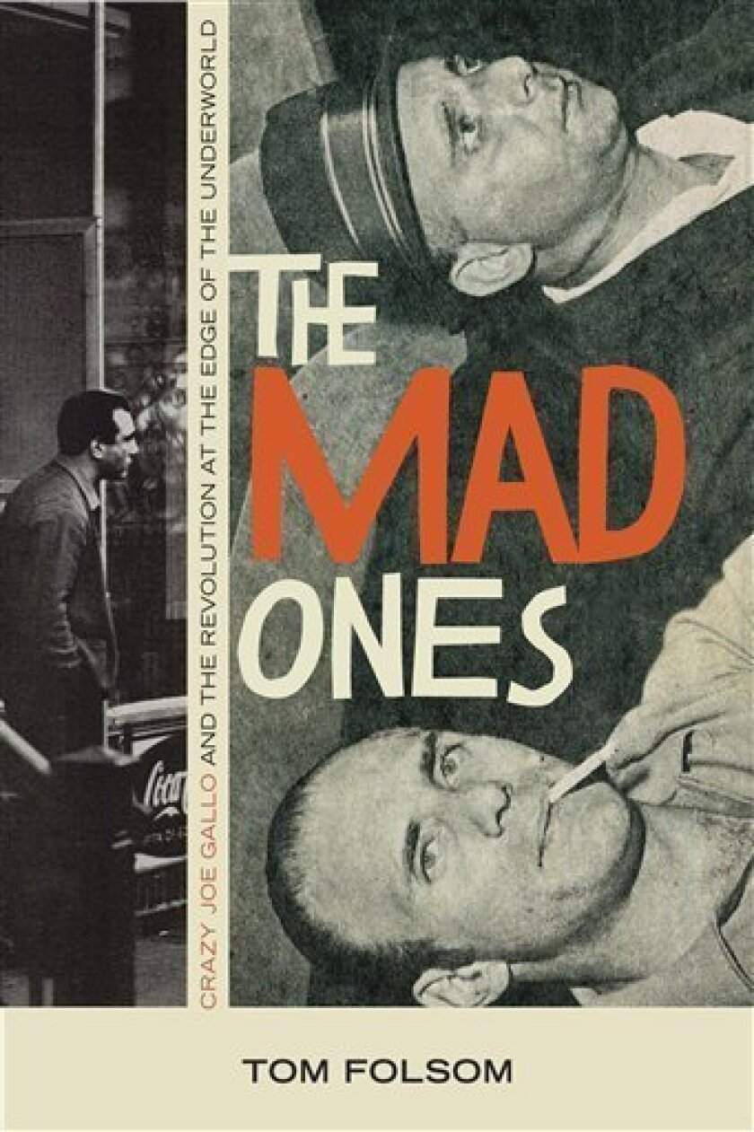 """In this book cover image released by Weinstein Books, """"The Mad Ones: Crazy Joe Gallo and the Revolution at the Edge of the Underworld,"""" by Tom Folsom, is shown. (AP Photo/Weinstein Books)"""