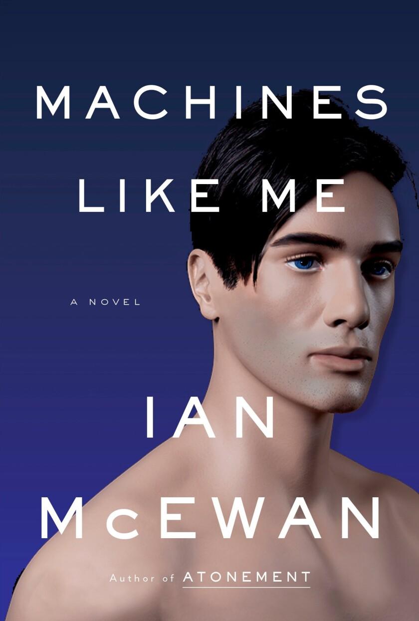 "A book jacket for Ian McEwan's ""Machines Like Me."" Credit: Nan A. Talese"