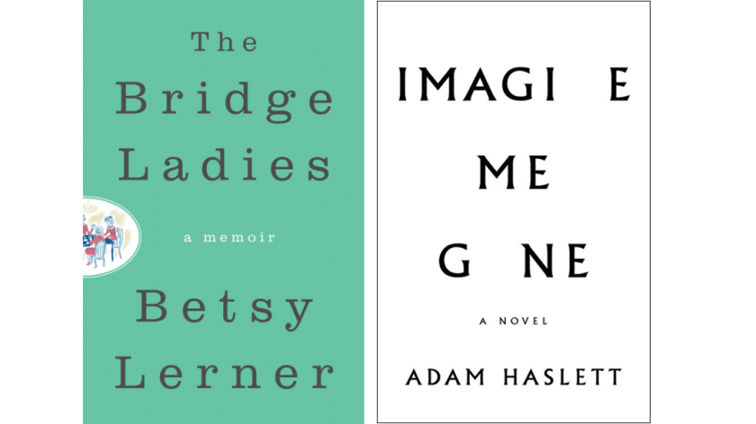 """""""The Bridge Ladies"""" by Betsy Lerner and """"Imagine Me Gone"""" by Adam Haslett"""
