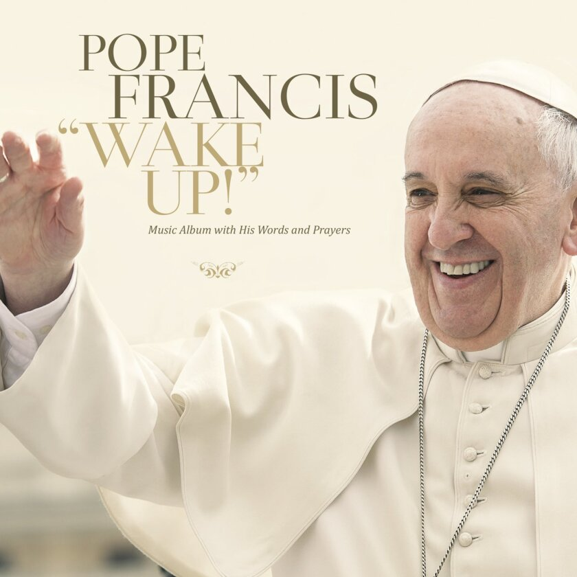 """This CD cover image released by Believe Digital, shows """"Wake Up!"""" The album will feature extracts from Pope Francis' speeches in various languages, including English, Italian, Spanish and Portuguese. It will be available on Nov. 27. (Believe Digital via AP)"""