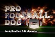ProFootballDoc: Luck, Bradford & Bridgewater