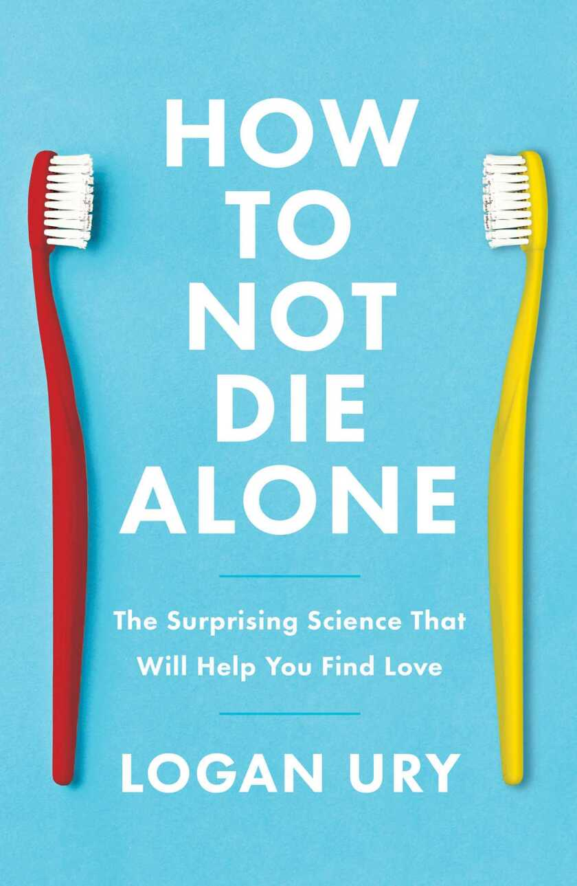 """""""How to Not Die Alone"""" by Logan Ury explores the science of how to find love."""