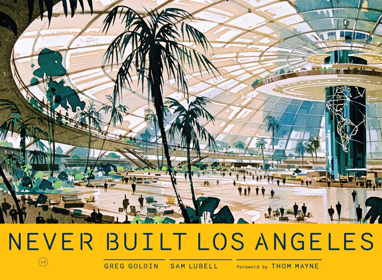 """The cover of the book, """"Never Built Los Angeles,"""" by Greg Goldin and Sam Lubell."""