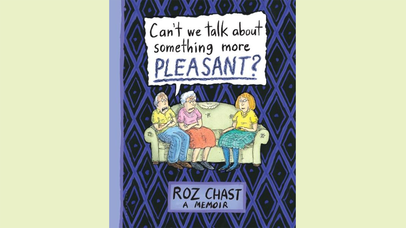 """A finalist for the National Book Award in nonfiction: The graphic memoir """"Can't We Talk About Something More Pleasant?"""" by Roz Chast."""