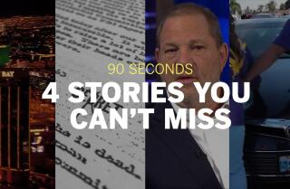 90 seconds: 4 stories you can't miss