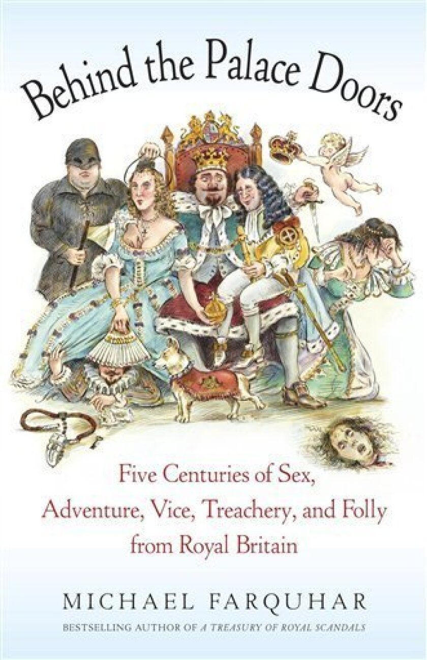"In this book cover image released by Random House Trade Paperbacks, ""Behind the Palace Doors/ Five Centuries of Sex, Adventure, Vice, Treachery and Folly from Royal Britain"" by Michael Farquhar, is shown. (AP Photo/Random House Trade Paperbacks)"