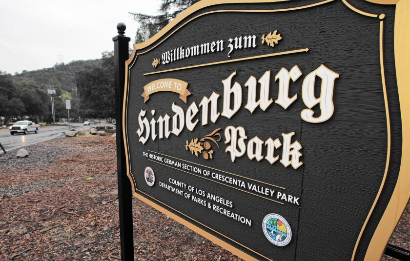 In February, Los Angeles County put up a sign for Hindenburg Park, which has been at the west end of Crescenta Valley Park since it was purchased by the county in 1958. The sign was paid for the Tri-Centennial Foundation, a German heritage organization.