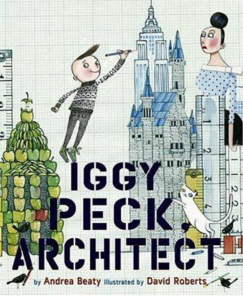 """""""Iggy Peck, Architect"""" by Andrea Beaty"""