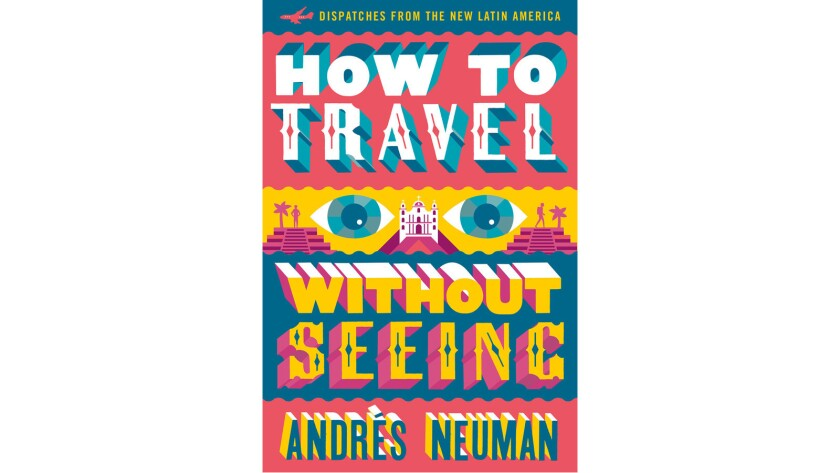 How to Travel Without Seeing, by author Andrés Neuman.