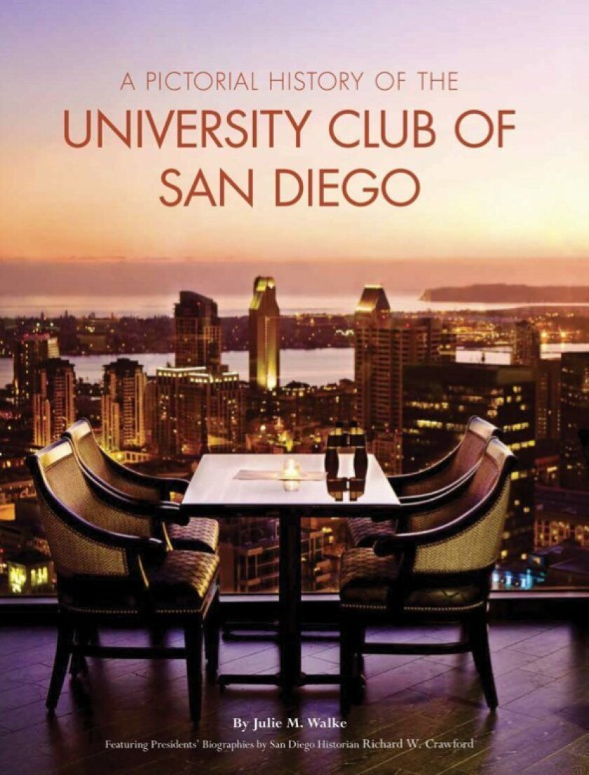 'A Pictorial History of the University Club of San Diego' by Julie Walke
