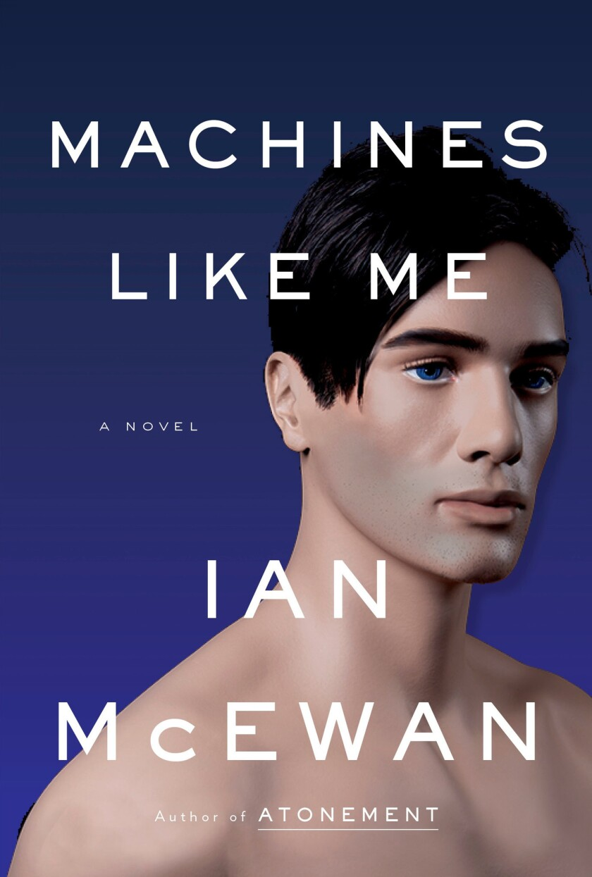 "A book jacket for Ian McEwan's ""Machines Like Me."" Credit: Nan A. Talese"