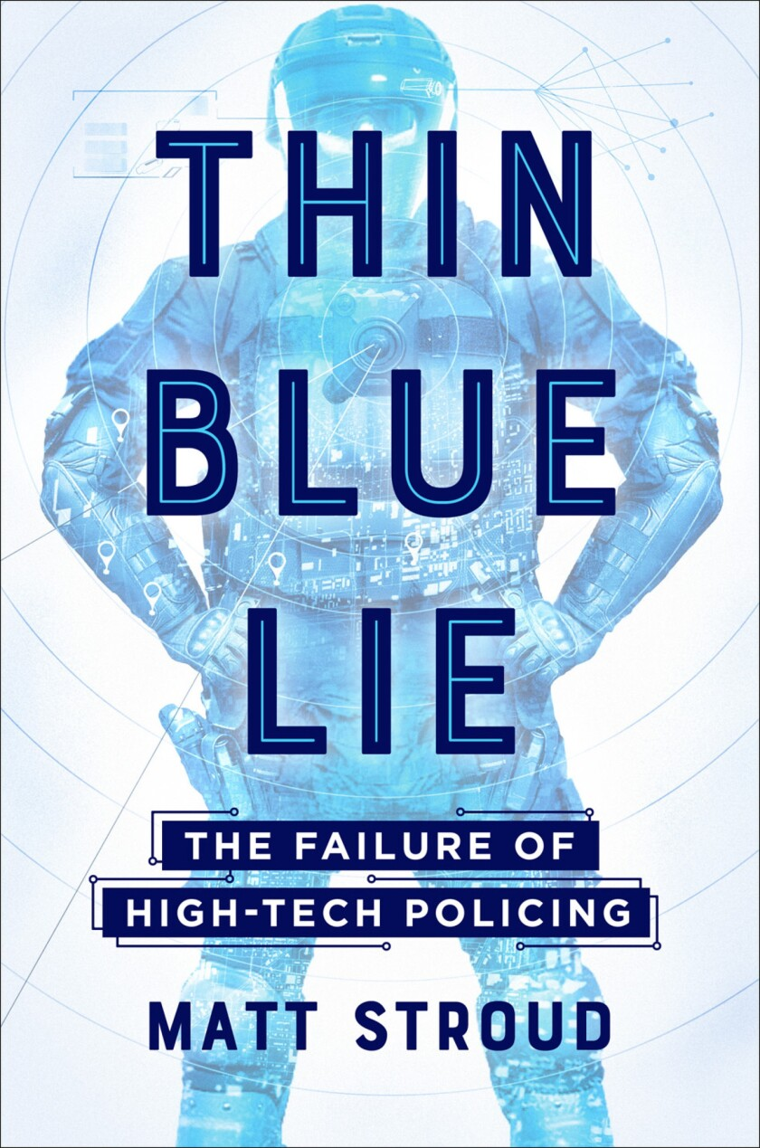"""A book jacket for """"Thin Blue Lie: The Failure of High-tech Policing,"""" by Matt Stroud. Credit: Kelly"""