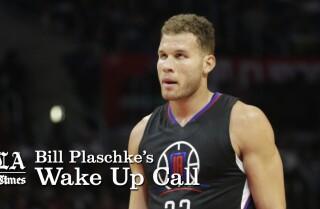 Bill Plaschke's Wakeup Call: Blake Griffin needs to calm down
