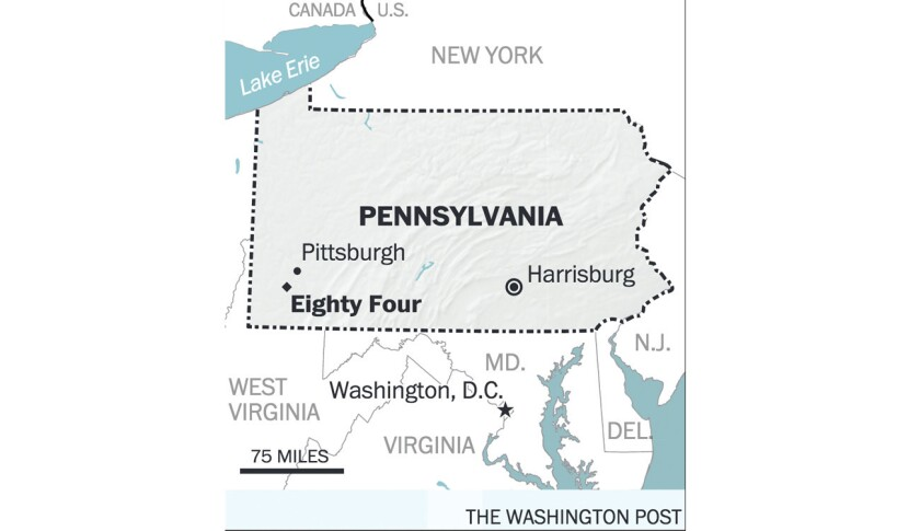 The small town of Eighty Four, Pa. is located in the state's southwest corner, about 30 miles from Pittsburgh.