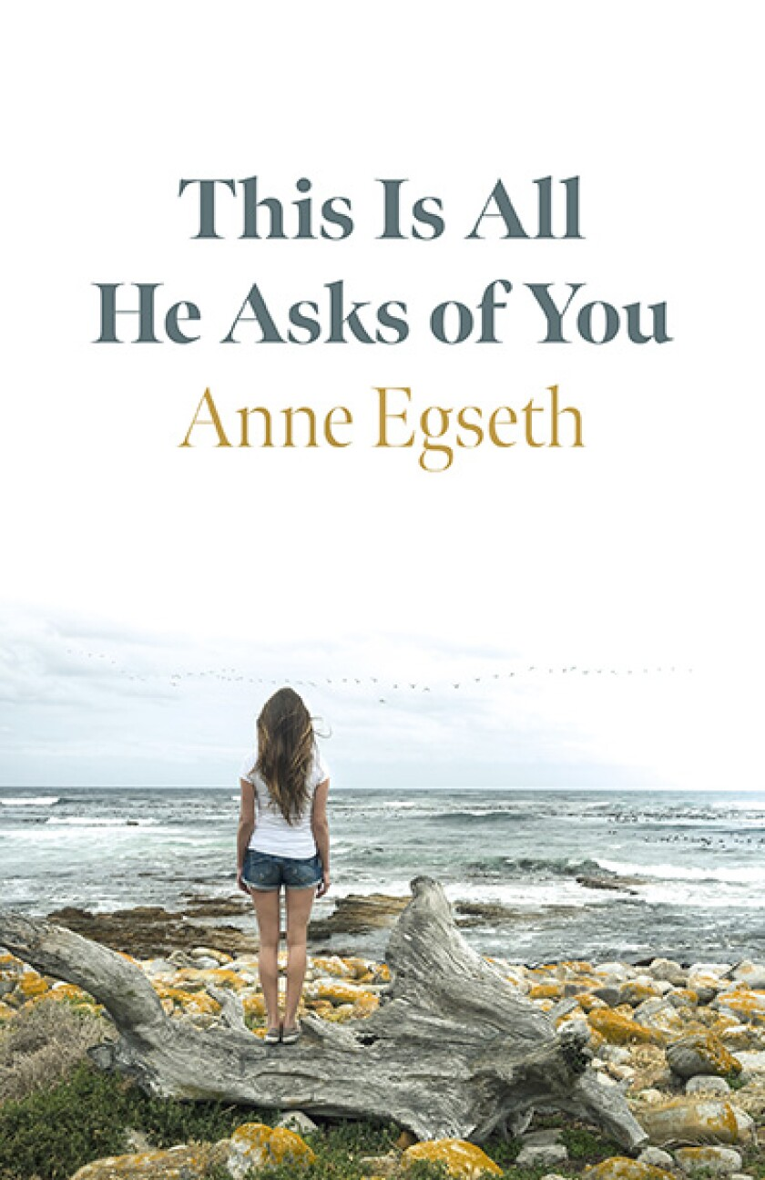 """This is All He Asks of You"" is the debut novel of La Jolla resident Anne Egseth."