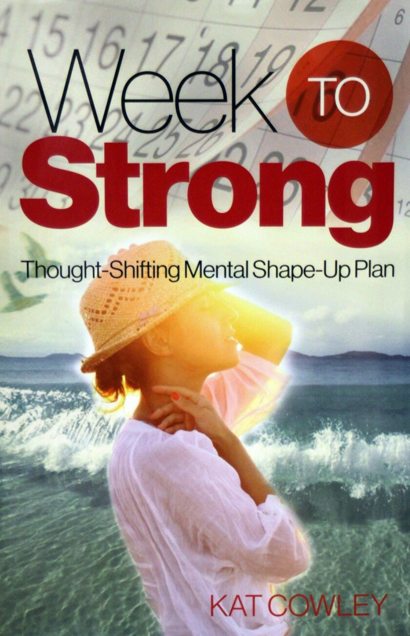La Jolla author Kat Cowley's book, 'Week to Strong: Thought-Shifting Mental Shape-Up Plan,' is a week-by-week guide to exercising positivity.