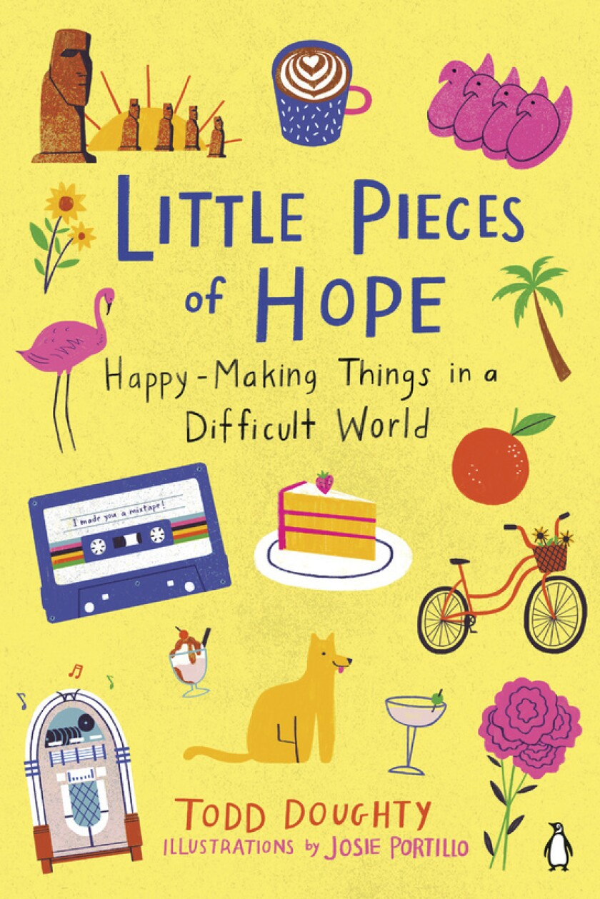 """This cover image released by Penguin Life shows """"Little Pieces of Hope: Happy-Making Things in a Difficult World"""" by Todd Doughty. (Penguin Life via AP)"""