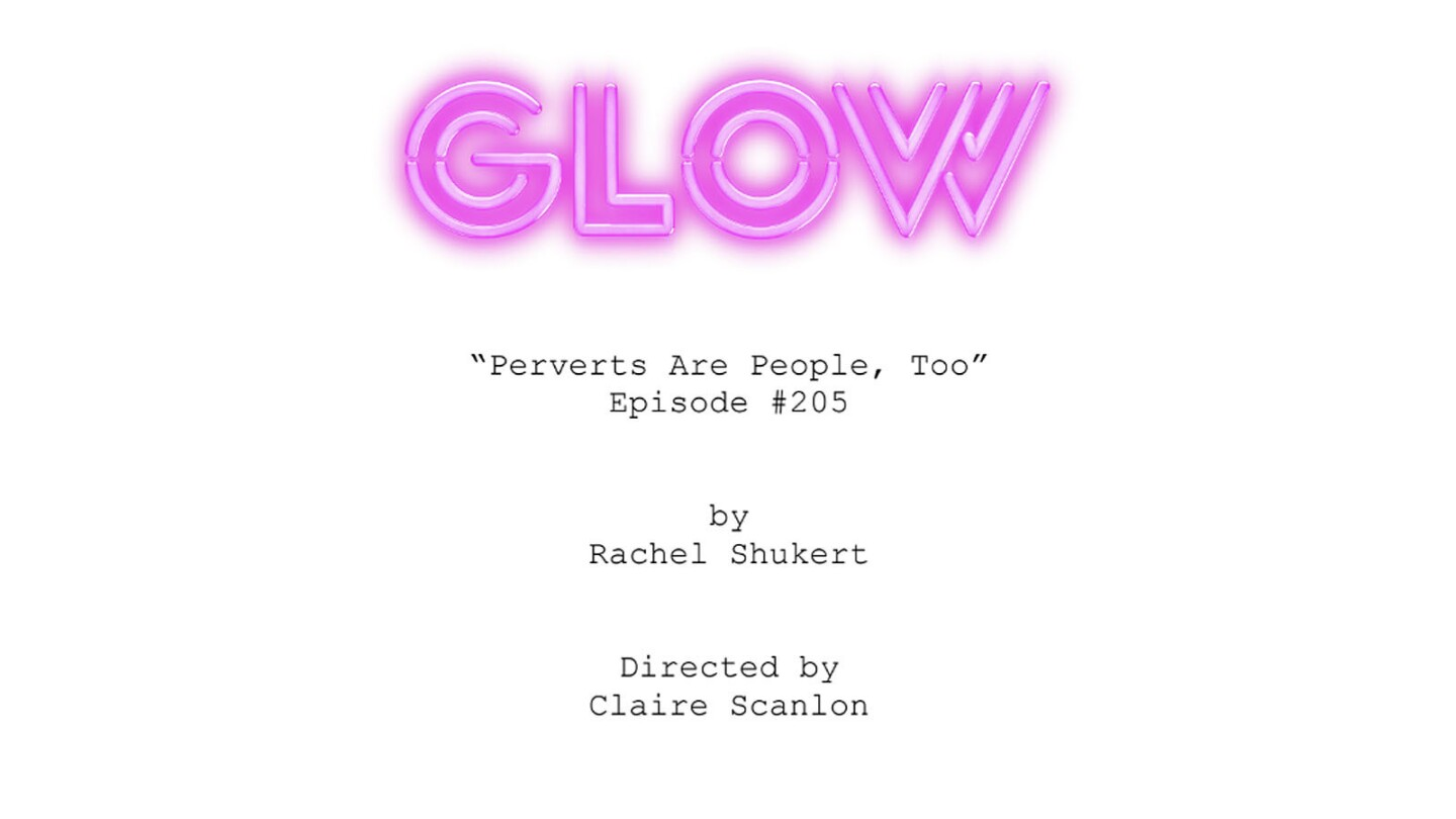 """LANGUAGE WARNING: The pages from this script are presented in their unedited form and contain graphic language and sexual references. The """"GLOW"""" writers room consists of creators Liz Flahive and Carly Mensch, executive producer Jenji Kohan, and staff writers Tara Herrmann, Nick Jones, Sascha Rothchild, Kim Rosenstock, Rachel Shukert, Marquita J. Robinson."""