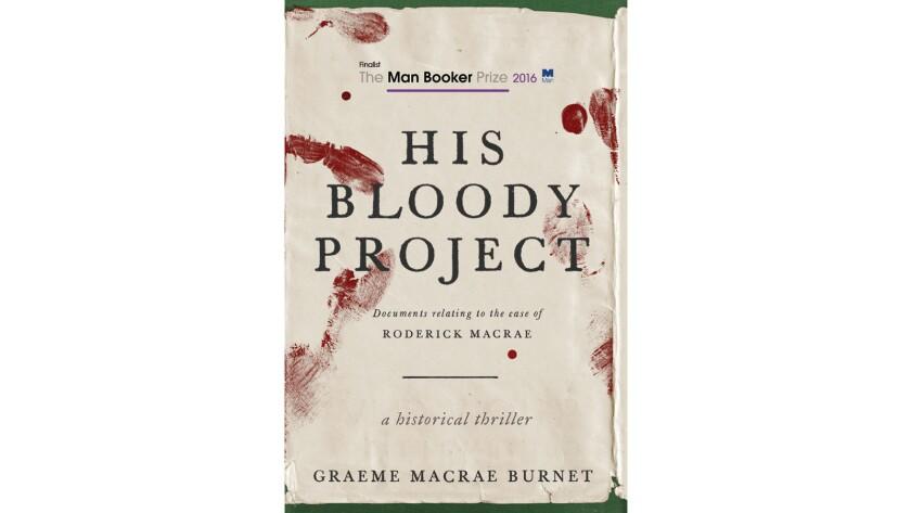 """His Bloody Project"" by Graeme Macrae Burnet"