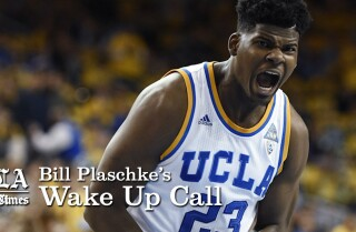 Bill Plaschke's Wakeup Call: UCLA is on the big stage