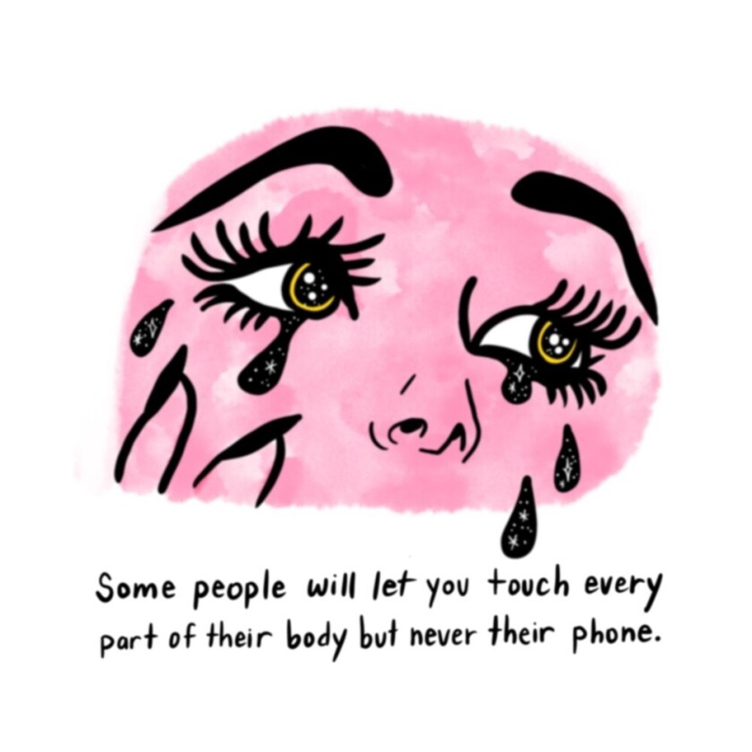"""An illustration of a crying woman and words: """"Some people will let you touch every part of their body but never their phone"""""""