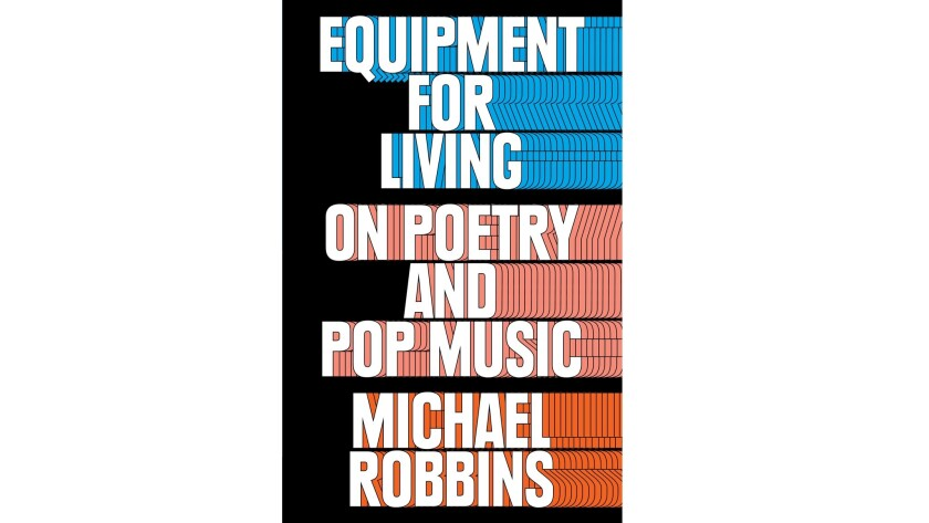 'Equipment for Living: On Poetry and Pop Music' by Michael Robbins.