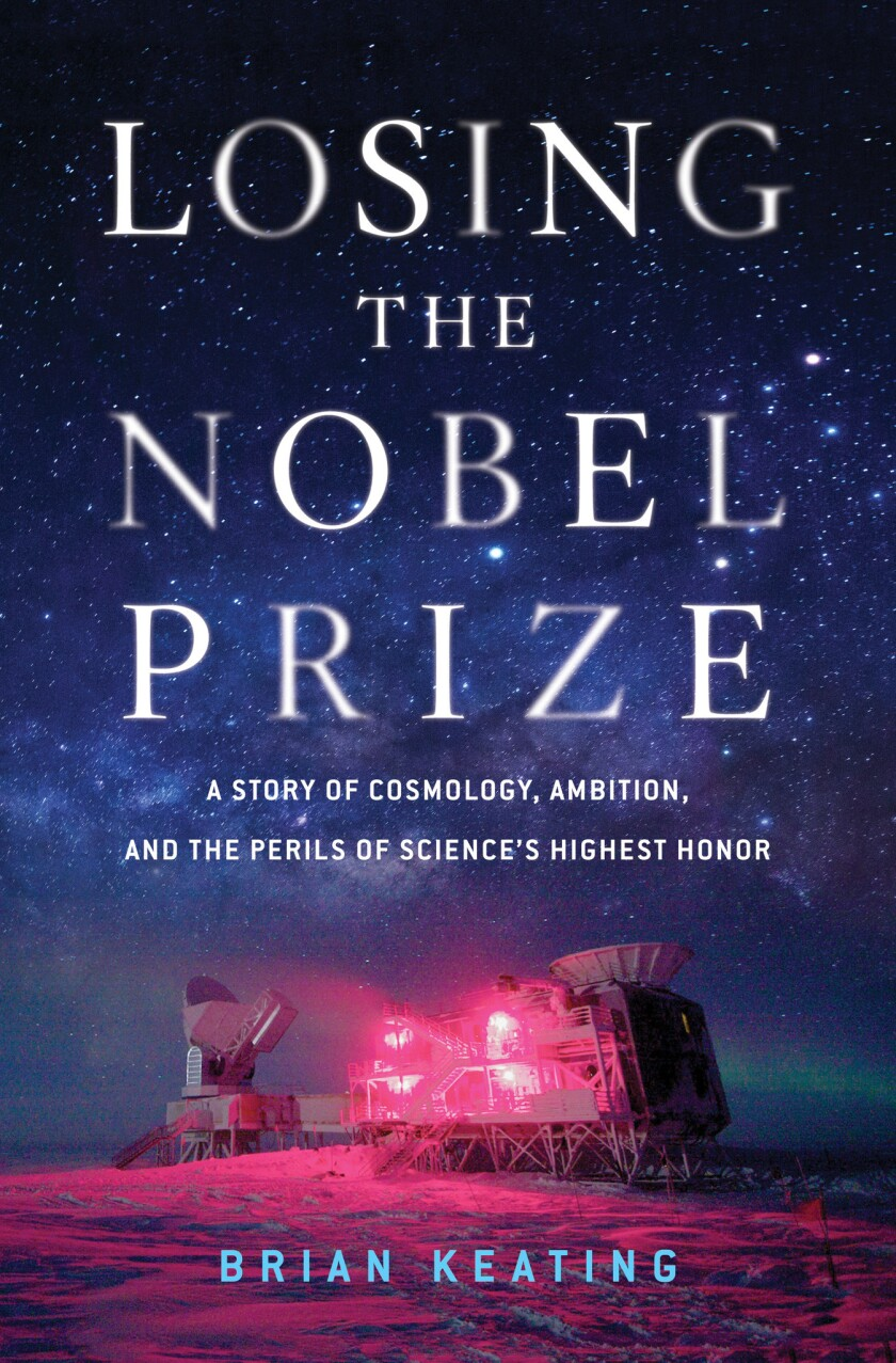 Brian Keating's book 'Losing the Nobel Prize: A Story of Cosmology, Ambition, and the Perils of Science's Highest Honor,' was published April 24, 2018.