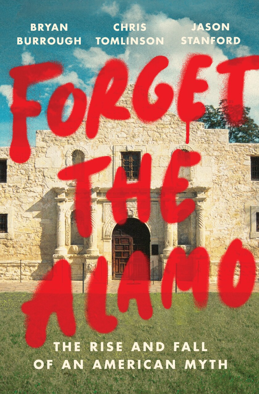 """The book jacket for """"Forget the Alamo,"""" by Bryan Burrough, Chris Tomlinson and Jason Stanford. Credit: Penguin Press"""