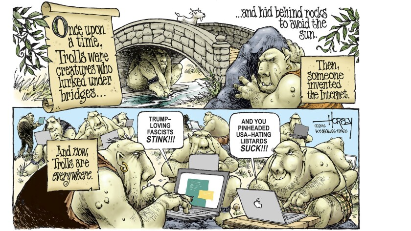 Trolls are everywhere online and in our political discourse.