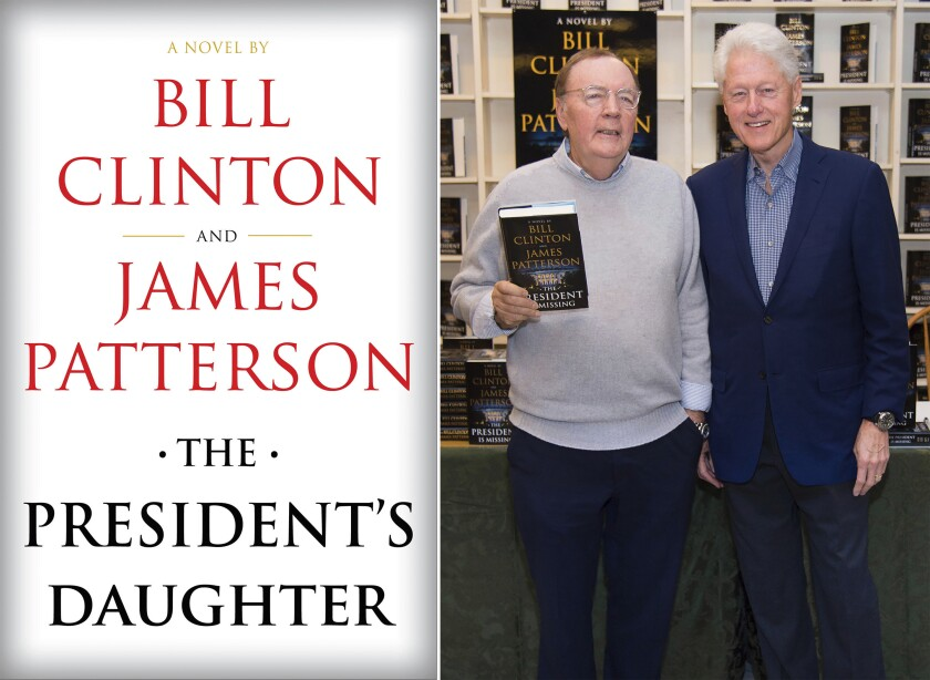"""Knopf's cover art for """"The President's Daughter,"""" the second novel by Bill Clinton and James Patterson, left, and Clinton and Patterson, right, at a book signing for their first novel, """"The President is Missing."""""""