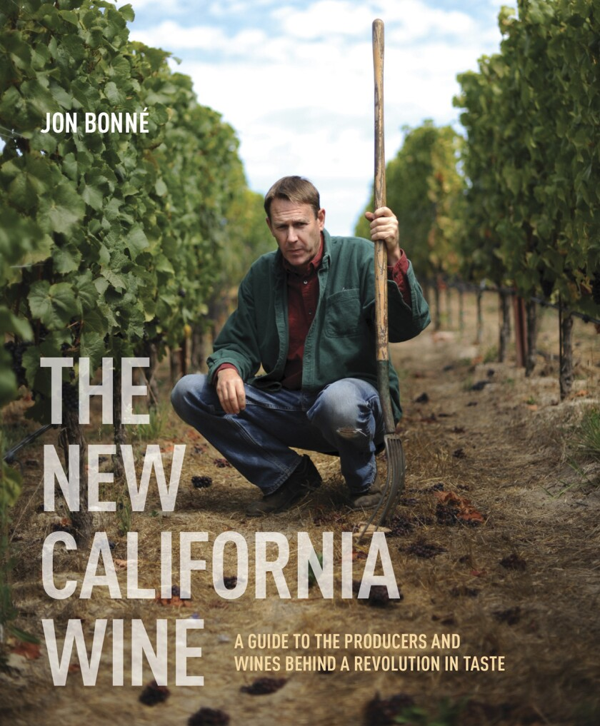 "Jon Bonne, the San Francisco Chronicle's wine writer, offers up ""The New California Wine: A guide to the producers and wines behind a revolution in taste."""